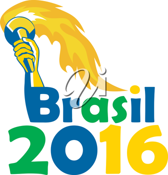 Illustration of an athlete hand holding flames flaming torch viewed from front with words Brasil 2016 depicting the summer games on isolated white background.