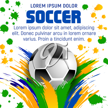 Soccer ball poster template for football game tournament or sport club design. Sporting ball, decorated with paint brush strokes and blobs in colors of Brazil flag for football and soccer sport design