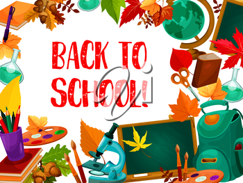 Back to school poster with frame of school supplies and education equipment. Class blackboard, pencil and student book, globe, paint and backpack, microscope and autumn leaf for greeting card design