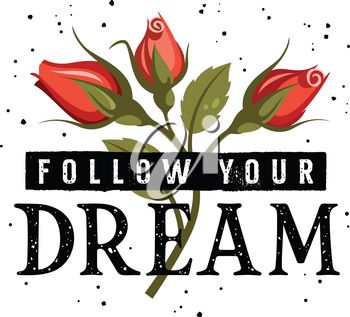 Follow Your Dream slogan typography for T-shirt Design. Female  Graphic Tee. Vector illustration with motivational quote and red roses on grunge background