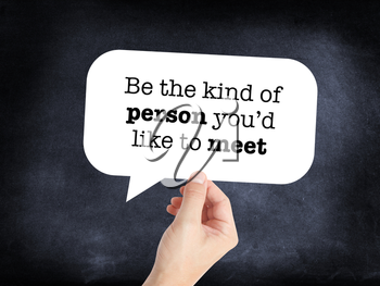 Be the kind of person you'd like to meet