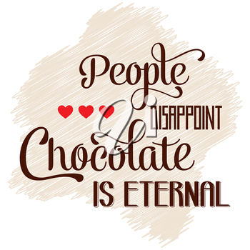 People disappoint, chocolate is eternal, Quote Typographic Background , vector format
