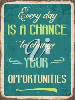 Retro metal sign Every day is a chance to change your opportunities, eps10 vector format