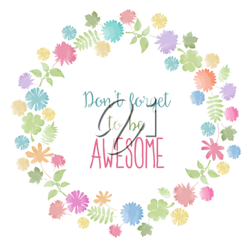 Don't forget to be awesome! Motivational background with flowers