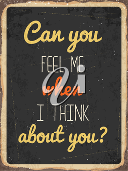 Retro metal sign Can you feel me when I think about you, eps10 vector format