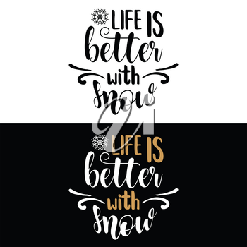 Life is better with snow. Christmas quote. Black typography for Christmas cards design, poster, print