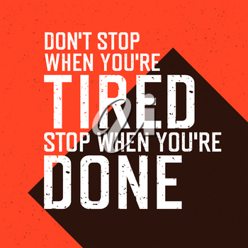 Motivational poster with lettering Don`t stop when you`re tired. Stop when you`re done.