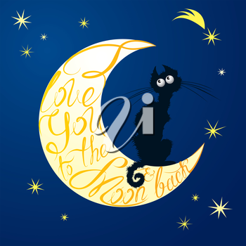 Cat on moon. Calligraphic text  for your invitation or holiday card: I love you to the moon and back. Poster or postcard design.