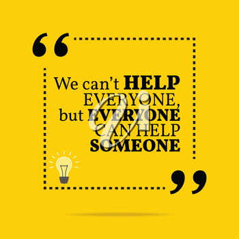 Inspirational motivational quote. We can't help everyone, but everyone can help someone. Simple trendy design.