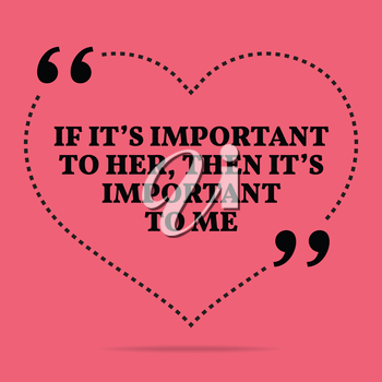 Inspirational love marriage quote. If it's important to her, then it's important to me. Simple trendy design.