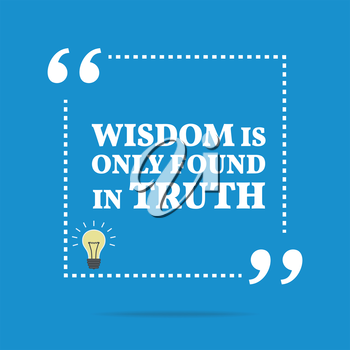 Inspirational motivational quote. Wisdom is only found in truth. Simple trendy design.