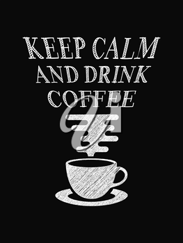 Quote coffee poster. Keep Calm and Drink Coffee. Chalk Calligraphy style. Shop Promotion Motivation Inspiration. Design Lettering.