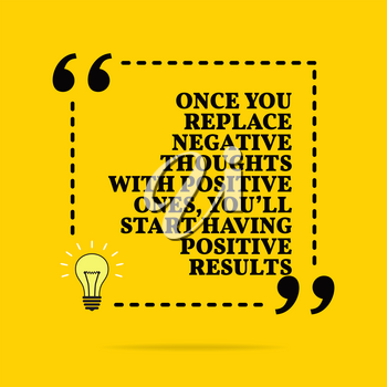 Inspirational motivational quote. Once you replace negative thoughts with positive ones, you'll start having positive results. Vector simple design. Black text over yellow background
