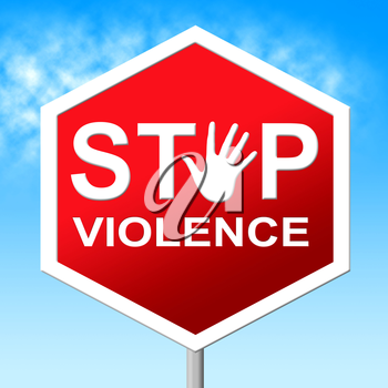 Stop Violence Meaning Warning Sign And Brutality