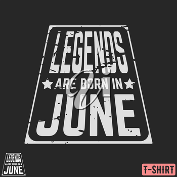 Legends are born in June vintage t-shirt stamp. Design for badge, applique, label, t-shirts print, jeans and casual wear. Vector illustration.
