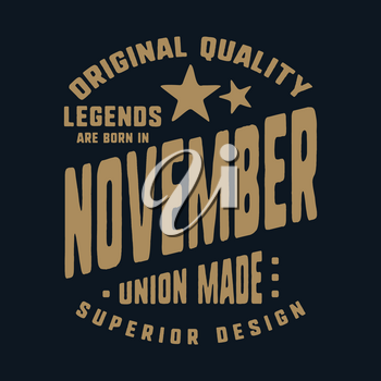 Legends are born in November t-shirt print design. Vintage typography for badge, applique, label, t shirt tag, jeans, casual wear, and printing products. Vector illustration.