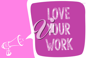 Text sign showing Love Your Work. Conceptual photo Make things that motivate yourself Passion for a job Megaphone loudspeaker speech bubble important message speaking out loud
